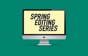 Spring Editing Series