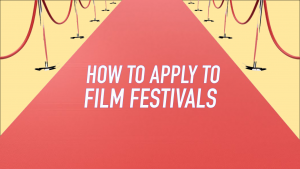 How to Apply to Film Festivals
