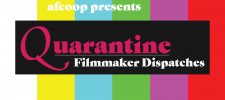 Quarantine Filmmaker Dispatches