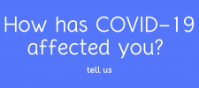 How has COVID-19 affected you?